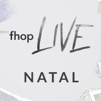 FHOP LIVE – Natal 08/06
