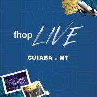 FHOP LIVE – Cuiabá 17/05